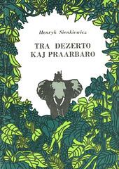 Sienkiewicz, Henryk: Tra dezerto kaj praarbaro. Varsovio 1978