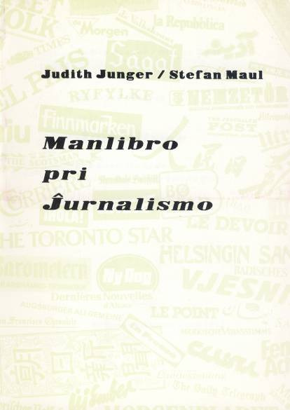 Junger, J., Maul, S.: Manlibro pri Jxurnalismo. Antwerpen 1989.