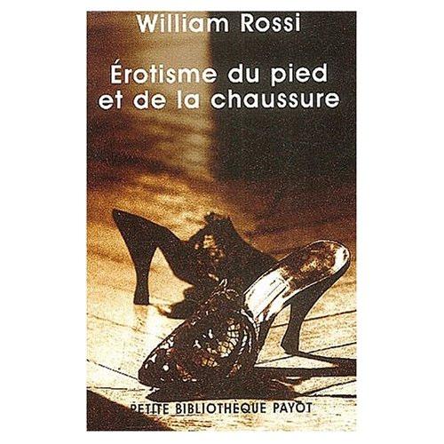 L'Érotisme du Pied et de la Chaussure - Par William. A. Rossi.