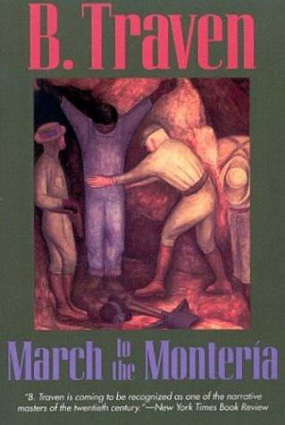 B.Traven : March to the monteria - Marŝo en la regnon de l' mahagono