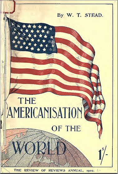 William Stead : The Americanization of the World