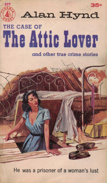 Alan Hynd - The Case of the Attic Lover