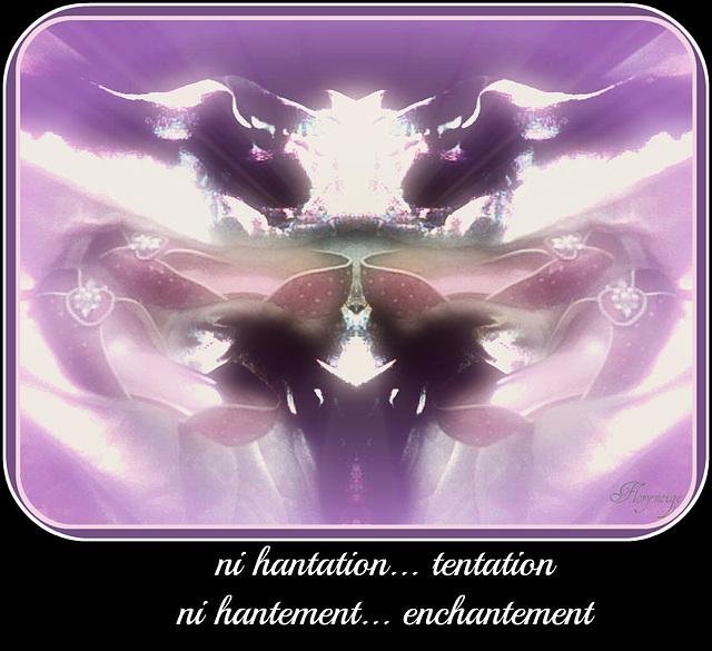 Ni hantation...tentation / Ni hantement...enchantement - Création Floryneige / 12 août 2012.