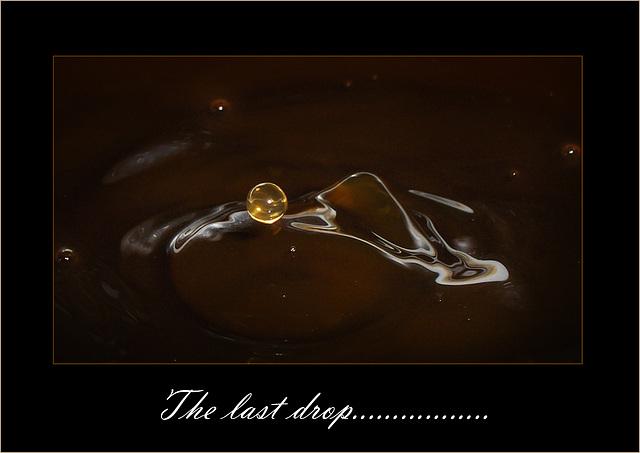 Last drop.....