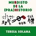Teresa Solana: La unua seria murdisto de la (pra)historio