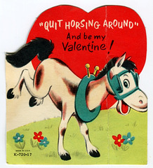 """Quite horsing around"" and be my Valentine!"