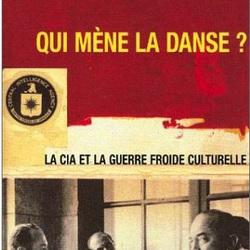 """""""Qui mène la danse — La CIA et la guerre froide culturelle"""" — Frances Stonor-Saunders"""