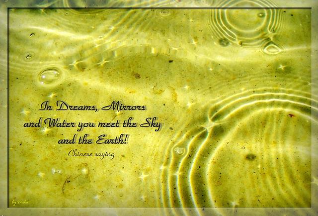 In Träumen, Spiegeln und Wasser trifft man den Himmel und die Erde! Chin. Sprichwort