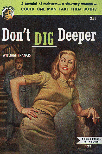 Don't Dig Deeper, by William Francis