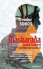 """Tivadar Soros, """"Maskarada wokół śmierci. Nazistowski świat na Węgrzech"""""""