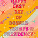 Happy last  Day  of Donald  Trump